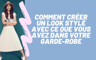 Comment créer un look stylé avec ce que vous avez dans votre garde-robe ?